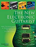 The New Electronic Guitarist: New Technologies and