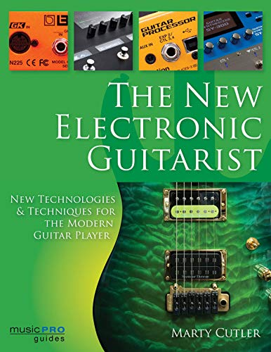 The New Electronic Guitarist: New Technologies and Techniques for the Modern Guitar Player (Music Pro Guides)