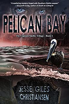 Pelican Bay (The Captain Shelby Trilogy Book 1) by [Christiansen, Jesse Giles]