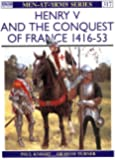 Henry V and the Conquest of France 1416-53 (Men-at-Arms)