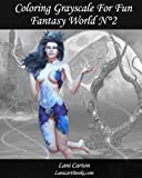 Coloring Grayscale For Fun - N°2 - Fantasy World: 25 Fantasy Grayscale images to color and bring to life (Volume 2)