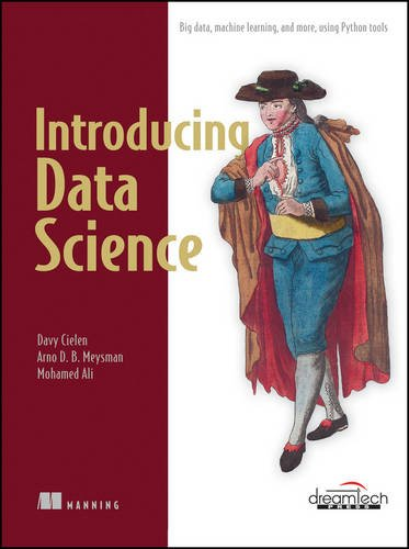 Introducing Data Science: Big Data; Machine Learning; and More; Using Python Tools