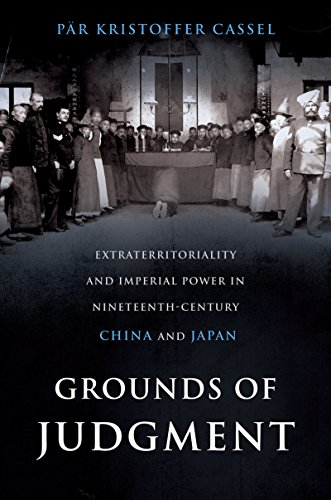 Grounds of Judgment: Extraterritoriality and Imperial Power in Nineteenth-Century China and Japan (Oxford Studies in International History) (Imperial China Japan)