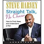 Straight Talk, No Chaser : How to Find, Keep, and Understand a Man | Steve Harvey