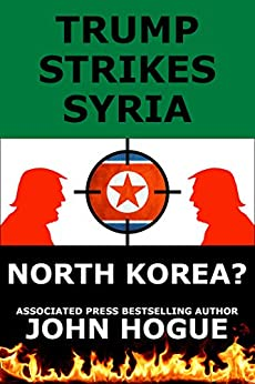 Trump Strikes Syria: and Korea? (English Edition) de [Hogue, John]