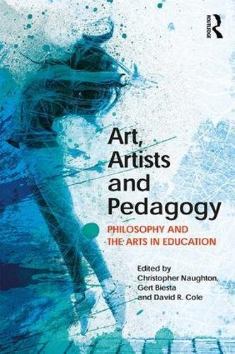 Art, Artists and Pedagogy: Philosophy and the Arts in Education