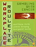 img - for Workplace Roulette: Gambling With Cancer, Revised and Expanded by Matthew Firth (1997-10-05) book / textbook / text book