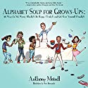 Alphabet Soup for Grown-Ups: 26 Ways to Not Worry (Really!), Be Happy (Truly!), and Get over Yourself (Finally!) Audiobook by Anthony Meindl Narrated by Anthony Meindl