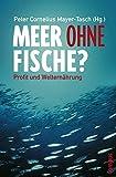 Meer ohne Fische?: Profit und Welternährung