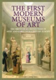 The First Modern Museums of Art : The Birth of an Institution in 18th- and Early-19th-Century Europe, Paul, Carole, 1606061208