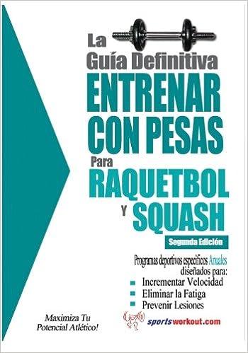 La guía definitiva - Entrenar con pesas para raquetbol y squash (Spanish Edition): Rob Price: 9781619842526: Amazon.com: Books