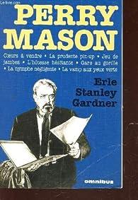 Perry Mason : Coeurs à vendre-La prudente pin up-Jeu de jambes-L'hotesse hésitante-Gare au gorille -La nymphe négligente -La vamp aux yeux verts par Erle Stanley Gardner