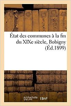 État des communes fin 19e siècle., Bobigny: notice historique et renseignements administratifs (Histoire)