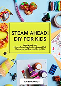 Steam Ahead! Diy For Kids: Activity Pack With Science/technology/engineering/art/math Making And Building Activities For 4-10 Year Old Kids by Sumita Mukherjee ebook deal