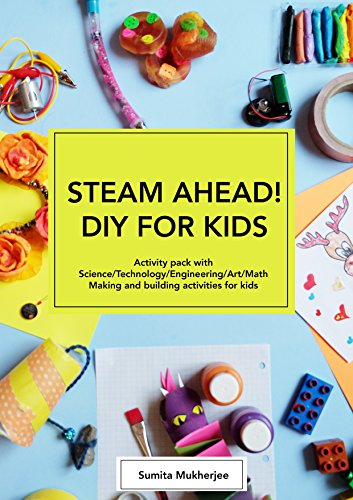 STEAM AHEAD! DIY FOR KIDS: Science Experiments activity pack with Science/Technology/Engineering/Art/Math making and building activities for 4-10 year old kids (5 Steps Of The Scientific Method For Kids)