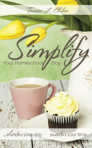 Simplify Your Homeschool Day: Shorten Your Day, Sweeten Your Time