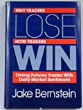 img - for Why Traders Lose, How Traders Win: Timing Futures Trades With Daily Market Sentiment book / textbook / text book