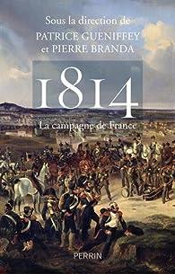 1814. La campagne de France par Patrice Gueniffey