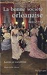 La bonne société orléanaise 1850-1914 : Loisirs et sociabilité par Sainson