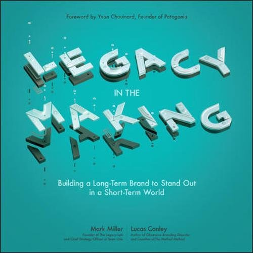 Download Legacy in the Making: Building a Long-Term Brand to Stand Out in a Short-Term World pdf epub