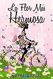 La Flor Más Hermosa (Spanish Edition)