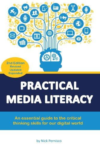 Practical Media Literacy: An essential guide to the critical thinking skills for our digital world