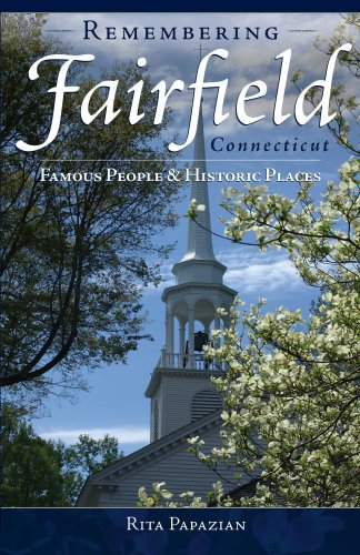 Download Remembering Fairfield, Connecticut:: Famous People & Historic Places (American Chronicles) pdf