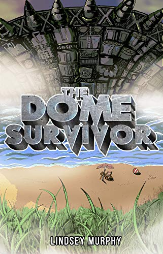 The Dome Survivor by [Murphy, Lindsey]