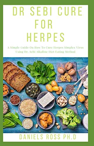 DR SEBI CURE FOR HERPES: Dr. Sebi Recommended Food List and Approved Method For Curing Herpes