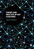 Theory and Practice of Nlp Coaching: A Psychological Approach