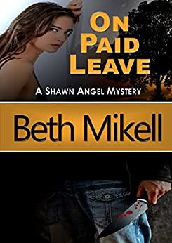 On Paid Leave (A Shawn Angel Mystery Book 1) by [Mikell, Beth]