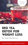 #9: Red Tea Detox for Weight Loss : Proven Recipe To Lose 10 Pounds : (Get A Flat Belly, Choose the Right Teas, Boost Your Metabolism, Eliminate Toxins, Find Organic Tea, Chinese Tea, Fit Tea Detox)