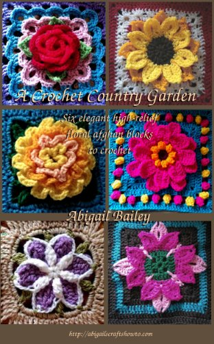 Garden Crochet Afghan - A Crochet Country Garden: 6 elegant high-relief floral afghan blocks to crochet