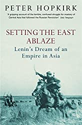 Setting the East Ablaze: Lenin's Dream of an Empire in Asia