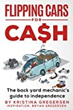 Flipping Cars For Cash: The back yard mechanic s guide to independence