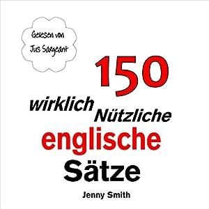 150 Wirklich Nützliche Englische Sätze [150 Really Useful English Sentences] Hörbuch