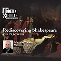 The Modern Scholar: Rediscovering Shakespeare - The Tragedies