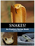 Snakes!: Facts & Colorful Pictures of Poisonous Snakes (Explore Series: Wild Animal Edition Book 1)