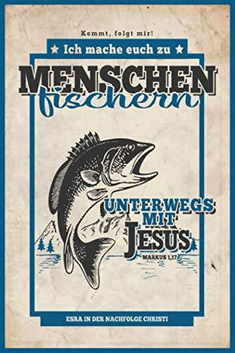 Ich Mache Euch Zu Menschenfischern - Esra in der Nachfolge Christi: Jüngerschaftstagebuch (Unterwegs mit Jesus) (German Edition) (Herren-kreis)