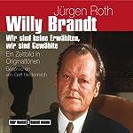 Willy Brandt: Ein Zeitbild in Originaltönen | Jürgen Roth