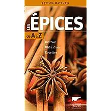 Guide des épices de A à Z: Histoire, utilisation, recettes