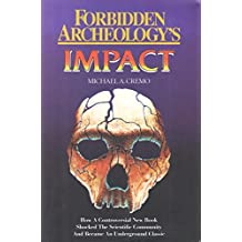 Forbidden Archeologys Impact: How a Controversial New Book Shocked the Scientific Community and Became an Underground Classic
