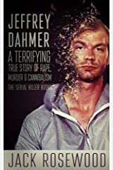 Jeffrey Dahmer: A Terrifying True Story of Rape, Murder & Cannibalism (The Serial Killer Books) (Volume 1) Paperback