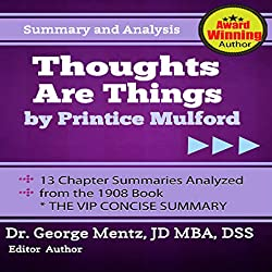 Summary and Analysis - Thoughts Are Things by Prentice Mulford: 13 Chapter Summaries Analyzed from the 1908 Book
