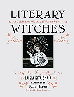 Literary Witches: A Celebration of Magical Women Writers by [Kitaiskaia, Taisia]