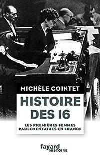 Histoire des 16 : les premières femmes parlementaires en France, Cointet, Michèle