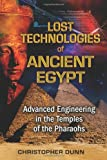Lost Technologies of Ancient Egypt, Christopher Dunn, 1591431026