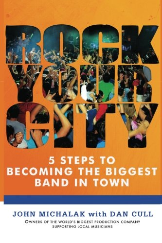 Rock Your City: 5 Steps To Becoming The Biggest Band In Town