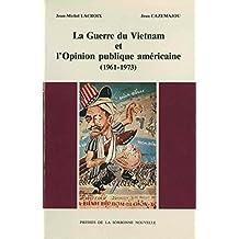 La Guerre du Vietnam et l'opinion publique américaine (1961-1973) (Monde anglophone) (French Edition)