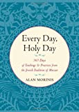 Every Day, Holy Day: 365 Days of Teachings and Practices from the Jewish Tradition of Mussar (Paperback)